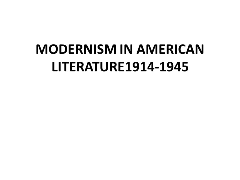 MODERNISM IN AMERICAN LITERATURE1914-1945