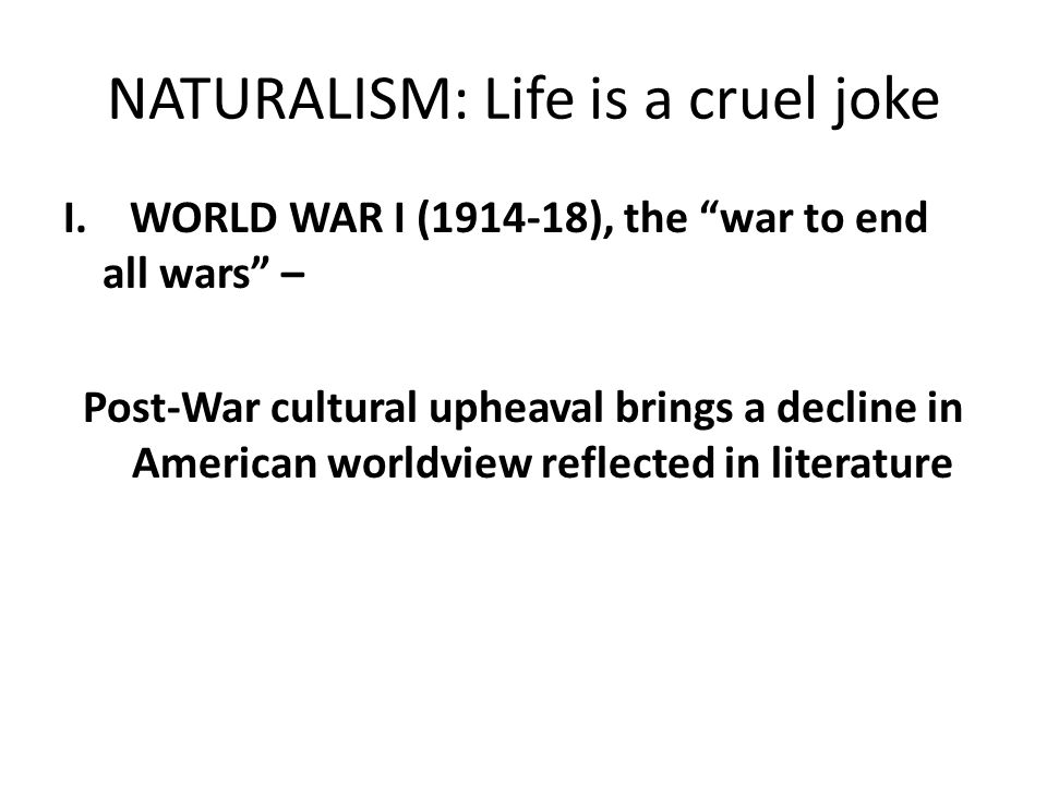 NATURALISM: Life is a cruel joke I.