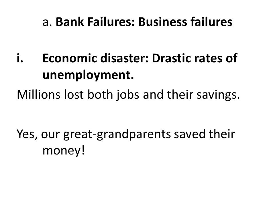 a. Bank Failures: Business failures i.Economic disaster: Drastic rates of unemployment.