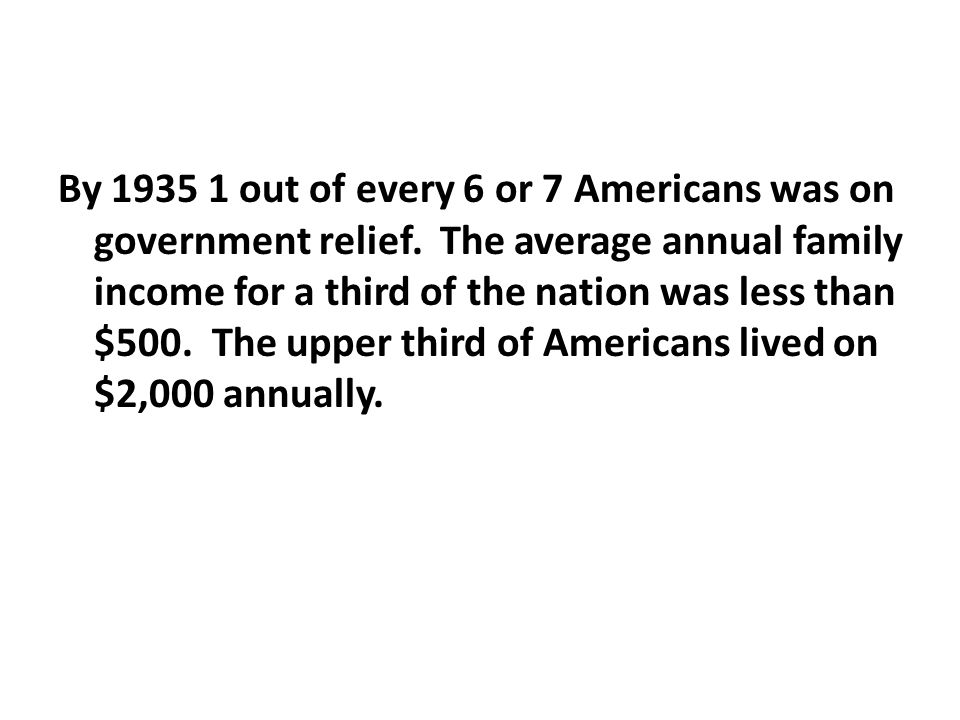 By 1935 1 out of every 6 or 7 Americans was on government relief.