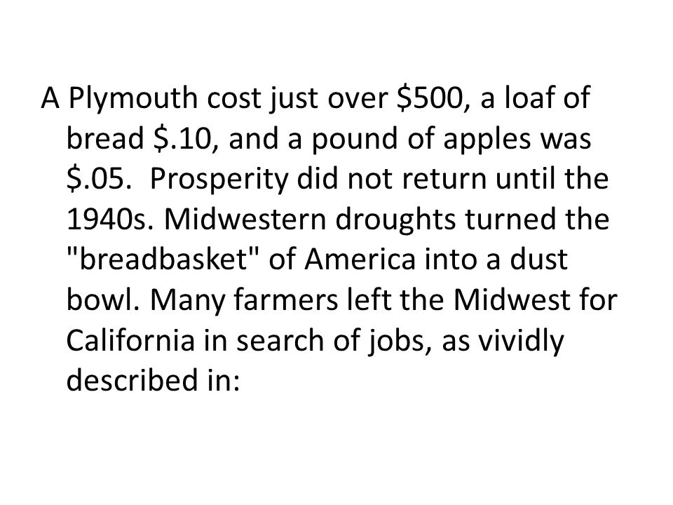 A Plymouth cost just over $500, a loaf of bread $.10, and a pound of apples was $.05.