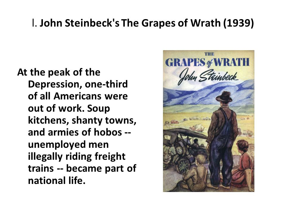 l. John Steinbeck's The Grapes of Wrath (1939) At the peak of the Depression, one-third of all Americans were out of work. Soup kitchens, shanty towns
