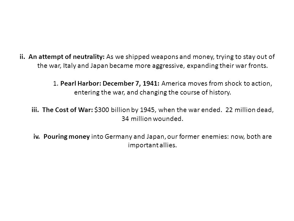 ii. An attempt of neutrality: As we shipped weapons and money, trying to stay out of the war, Italy and Japan became more aggressive, expanding their