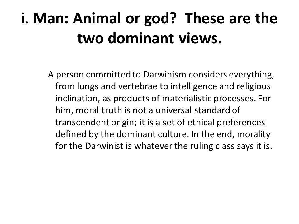 i. Man: Animal or god. These are the two dominant views.