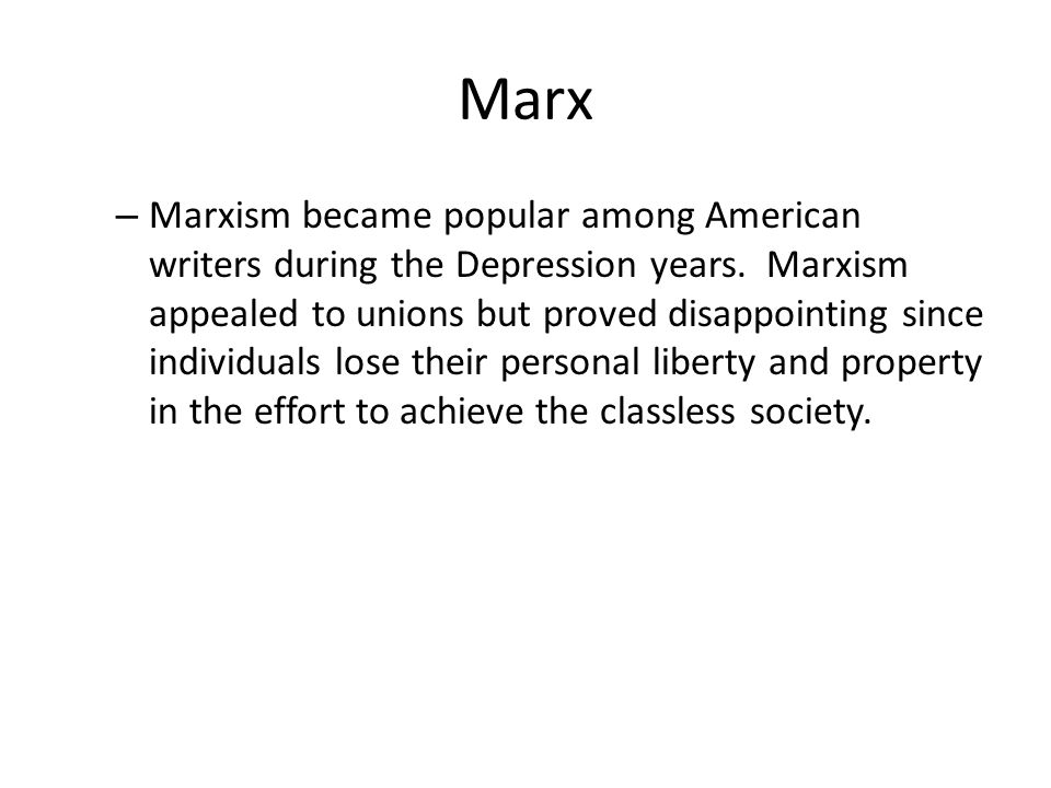Marx – Marxism became popular among American writers during the Depression years.