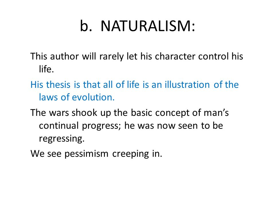 b. NATURALISM: This author will rarely let his character control his life.