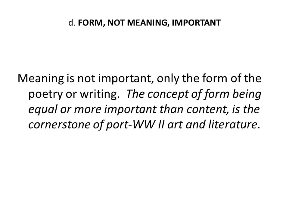 d. FORM, NOT MEANING, IMPORTANT Meaning is not important, only the form of the poetry or writing.