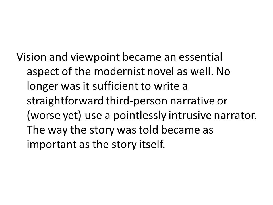 Vision and viewpoint became an essential aspect of the modernist novel as well.