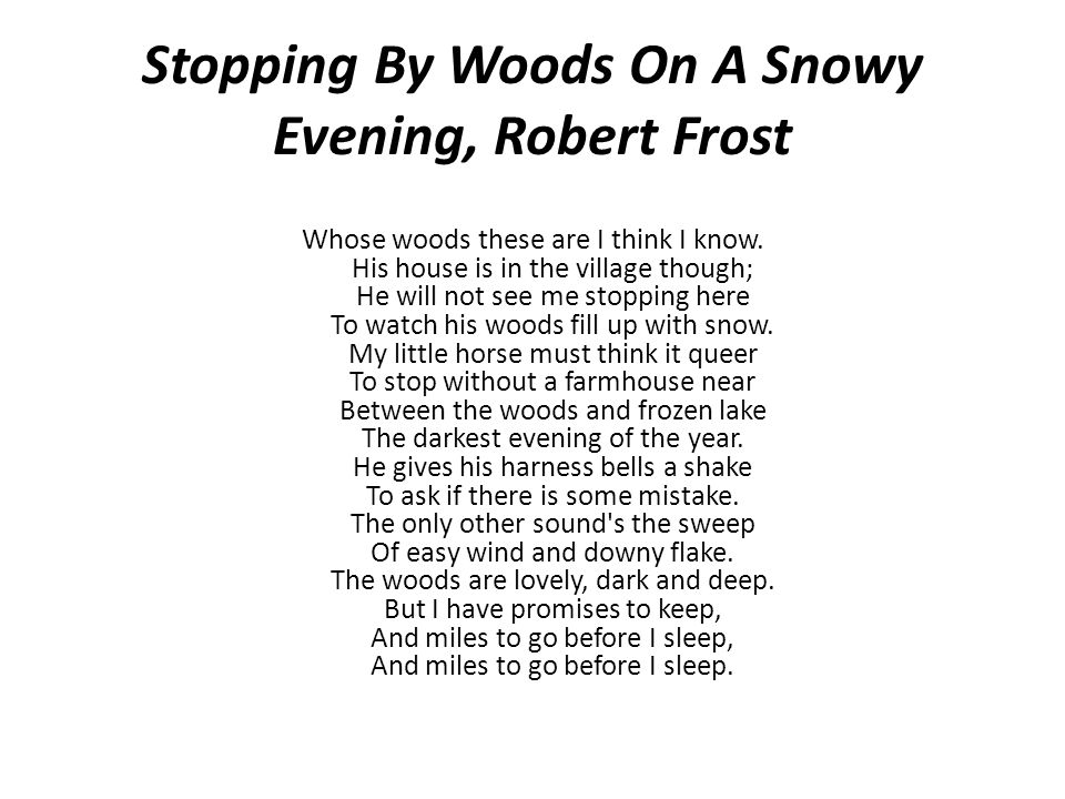 Stopping By Woods On A Snowy Evening, Robert Frost Whose woods these are I think I know.