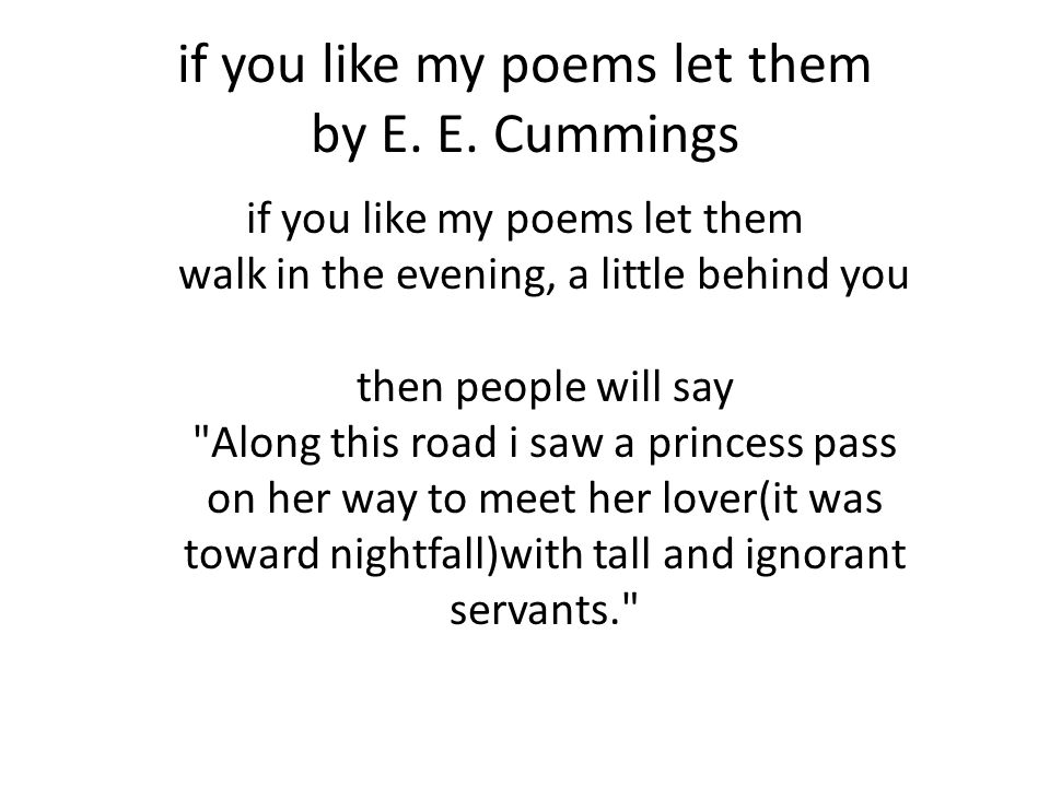 if you like my poems let them by E. E.