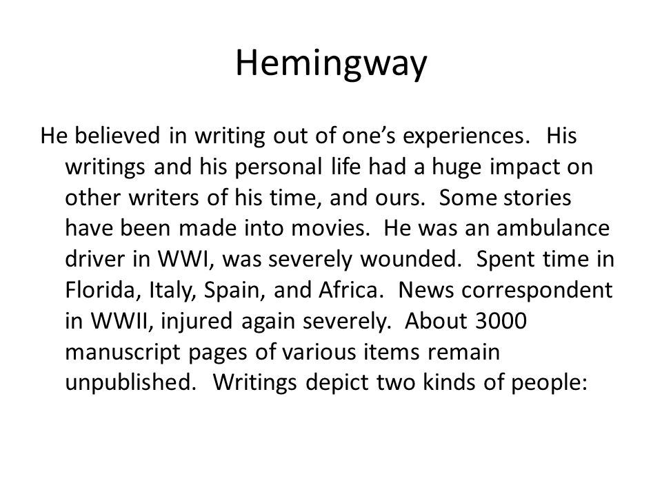 Hemingway He believed in writing out of one's experiences.