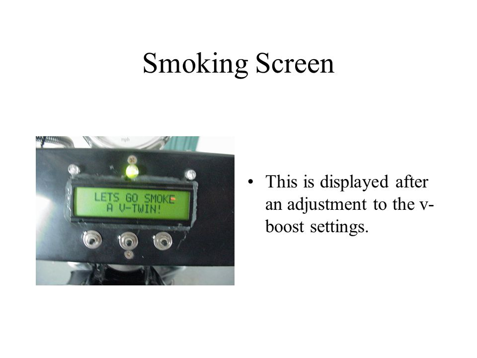 Smoking Screen This is displayed after an adjustment to the v- boost settings.