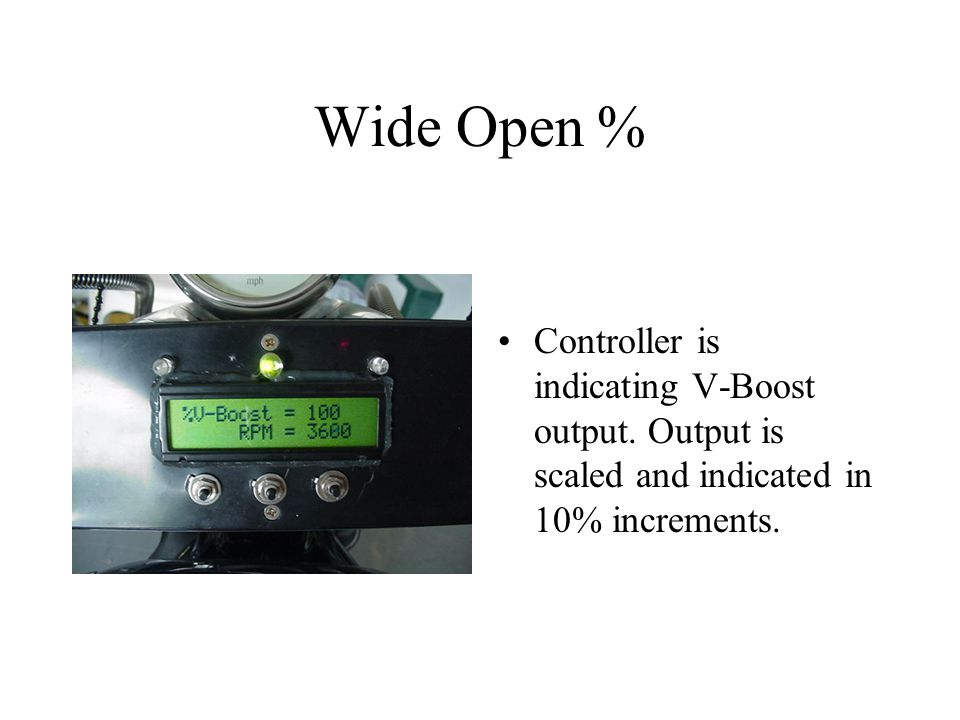 Wide Open % Controller is indicating V-Boost output. Output is scaled and indicated in 10% increments.
