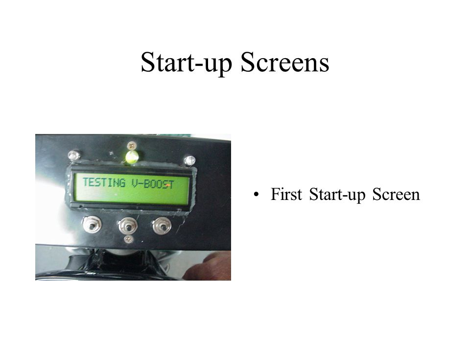 Start-up Screens First Start-up Screen