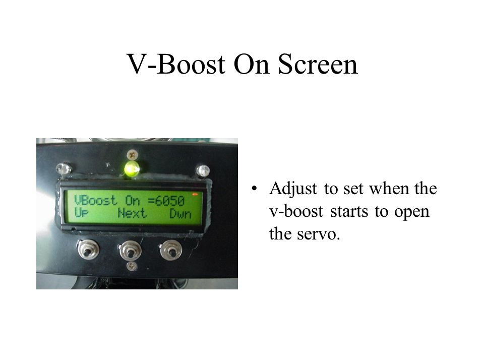 V-Boost On Screen Adjust to set when the v-boost starts to open the servo.