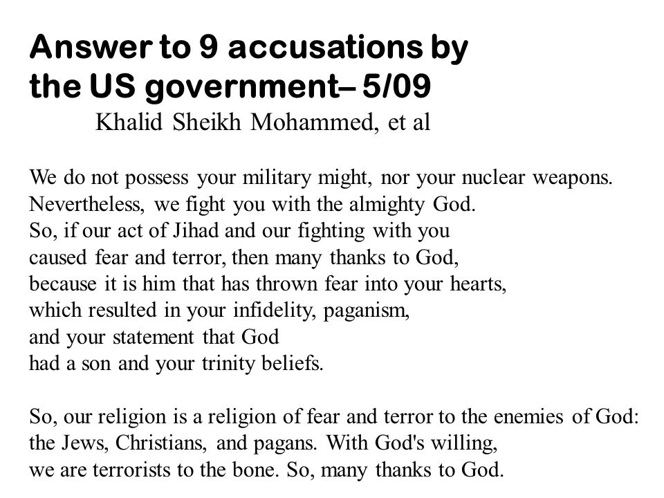 Answer to 9 accusations by the US government– 5/09 Khalid Sheikh Mohammed, et al We do not possess your military might, nor your nuclear weapons. Neve