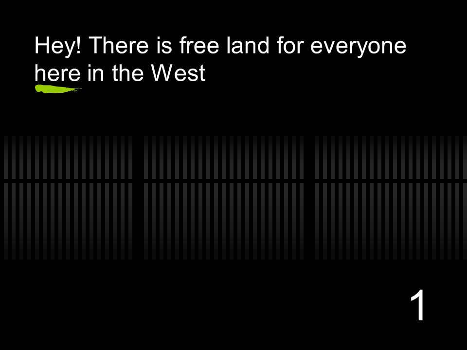1 Hey! There is free land for everyone here in the West