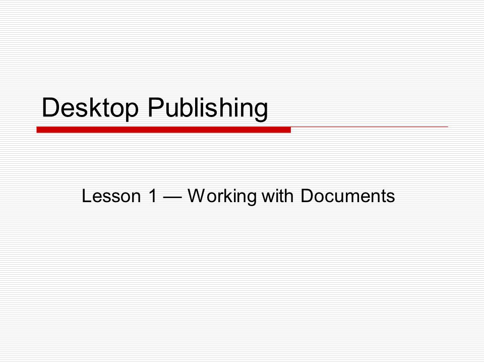 Desktop Publishing Lesson 1 — Working with Documents