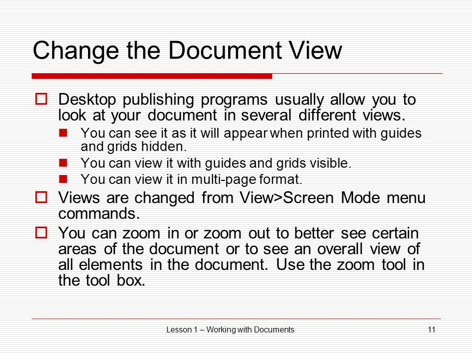 Lesson 1 – Working with Documents11 Change the Document View  Desktop publishing programs usually allow you to look at your document in several different views.