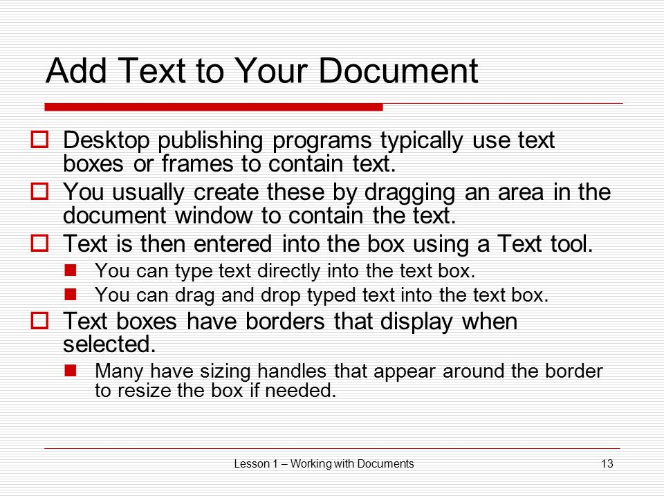 Lesson 1 – Working with Documents13 Add Text to Your Document  Desktop publishing programs typically use text boxes or frames to contain text.