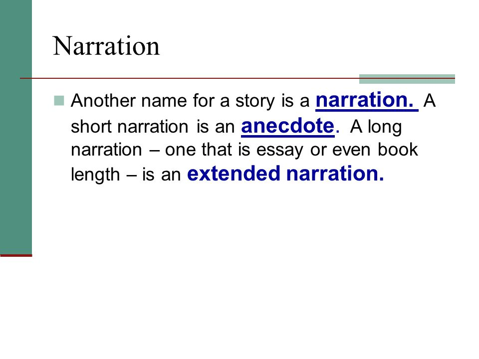 Another name for a story is a narration. A short narration is an anecdote.