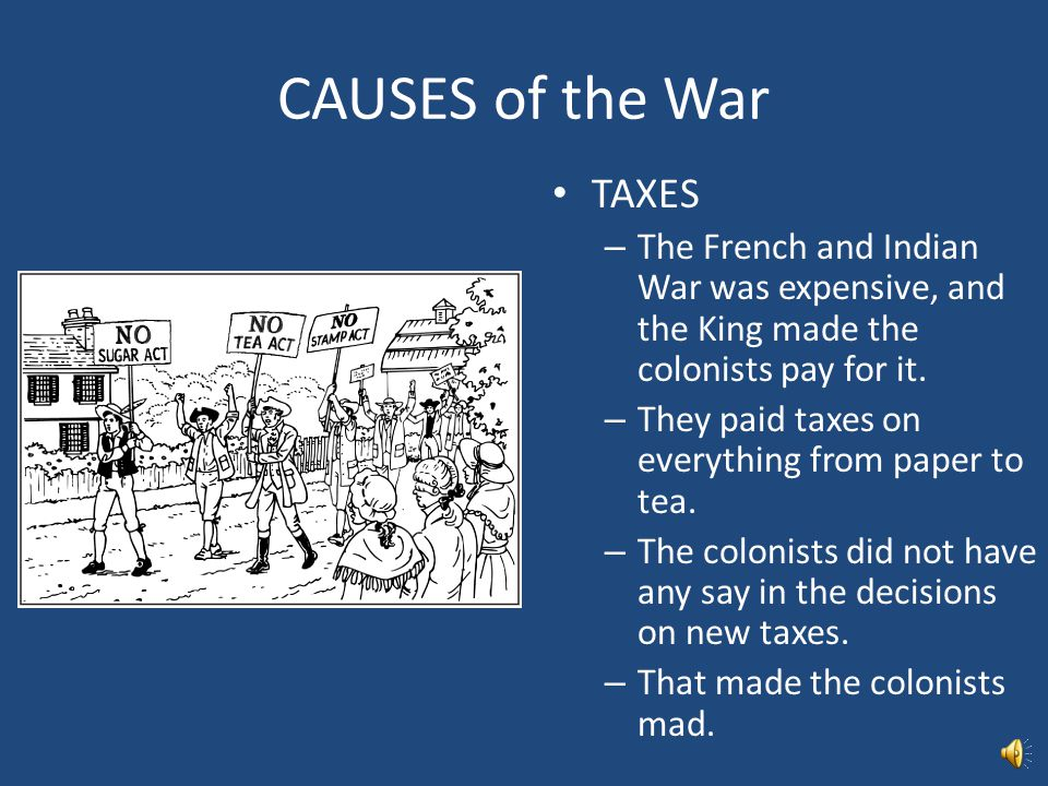 CAUSES of the War PROCLAMATION OF 1763 – This gave control of the land that was once New France to the Native Americans. – The colonists were mad beca
