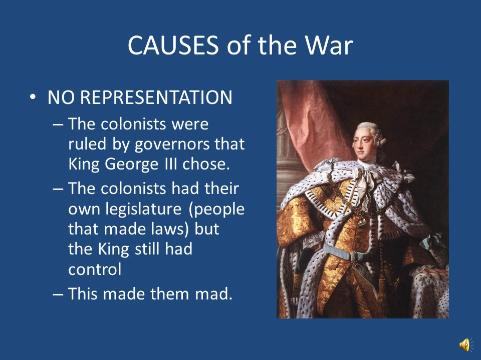 CAUSES of the War TAXES – The French and Indian War was expensive, and the King made the colonists pay for it. – They paid taxes on everything from pa