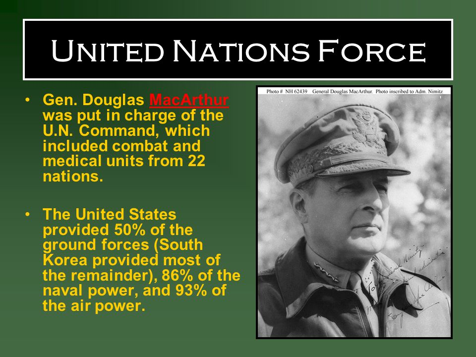 United Nations Force Gen.Douglas MacArthur was put in charge of the U.N.