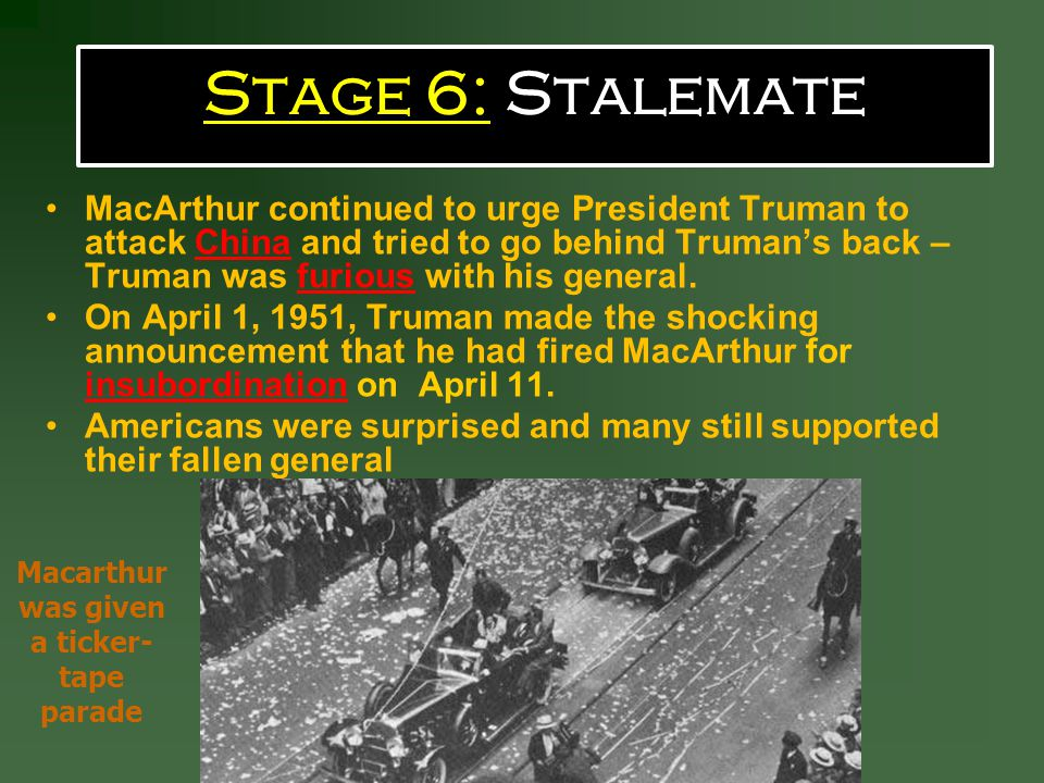 MacArthur continued to urge President Truman to attack China and tried to go behind Truman's back – Truman was furious with his general.
