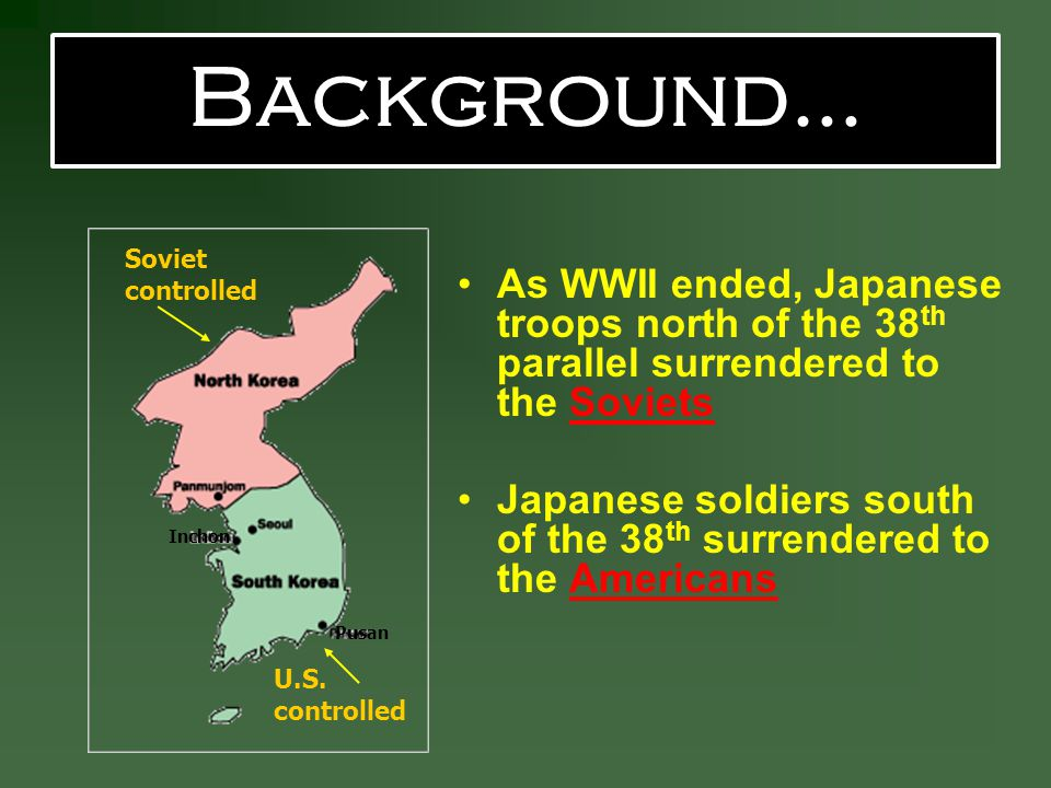 As WWII ended, Japanese troops north of the 38 th parallel surrendered to the Soviets Japanese soldiers south of the 38 th surrendered to the Americans Soviet controlled U.S.