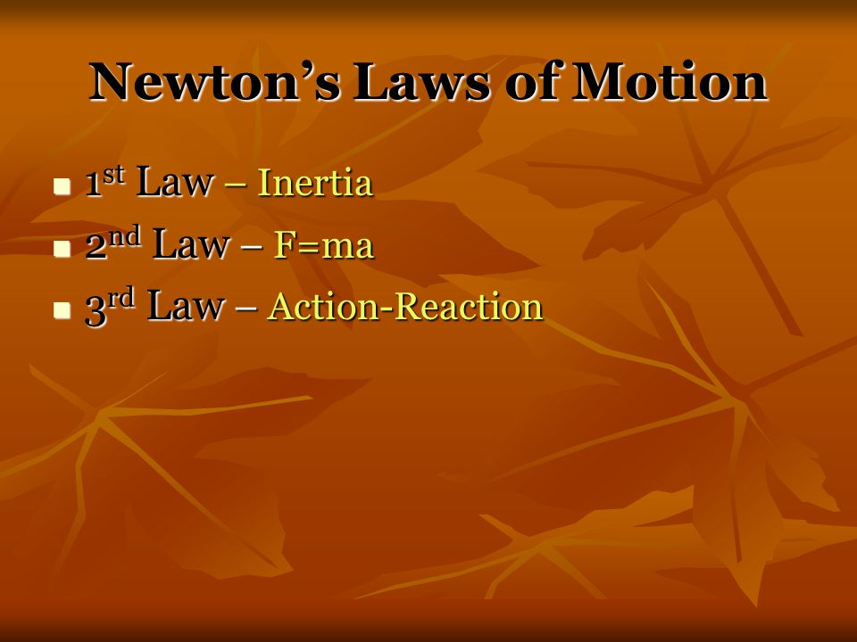 Newton's Laws of Motion 1 st Law – Inertia 1 st Law – Inertia 2 nd Law – F=ma 2 nd Law – F=ma 3 rd Law – Action-Reaction 3 rd Law – Action-Reaction