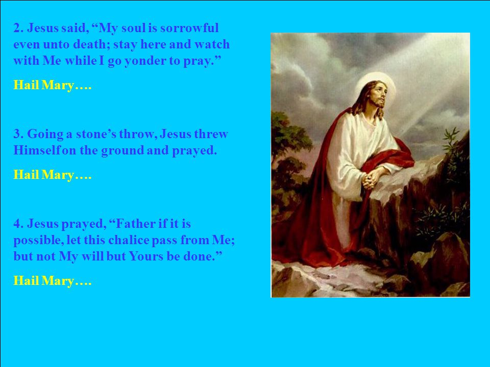 5.And an angel came and comforted Jesus. Hail Mary….