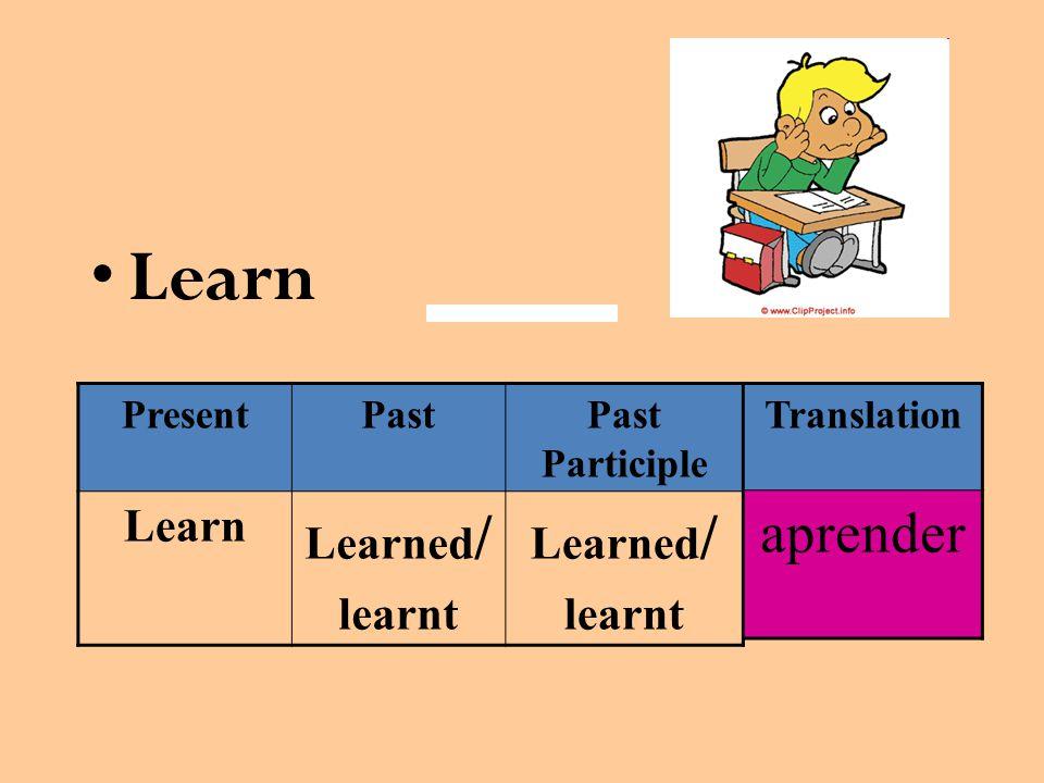 Learn PresentPastPast Participle Learn Learned / learnt Learned / learnt Translation aprender