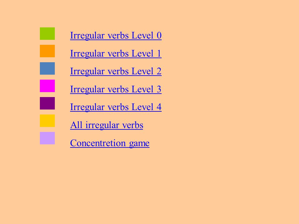 Irregular verbs Level 0 Irregular verbs Level 1 Irregular verbs Level 2 Irregular verbs Level 3 Irregular verbs Level 4 All irregular verbs Concentretion game