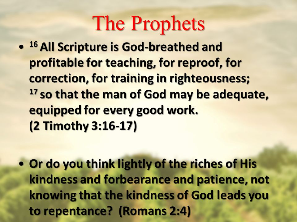 The Prophets 16 All Scripture is God-breathed and profitable for teaching, for reproof, for correction, for training in righteousness; 17 so that the man of God may be adequate, equipped for every good work.