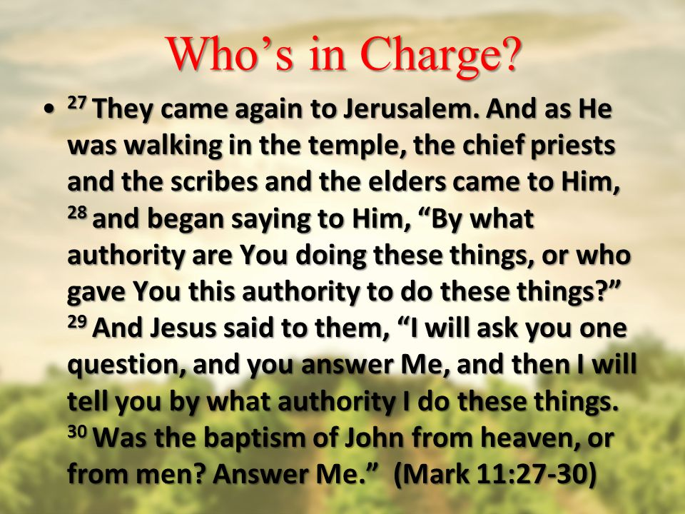 Who's in Charge. 27 They came again to Jerusalem.
