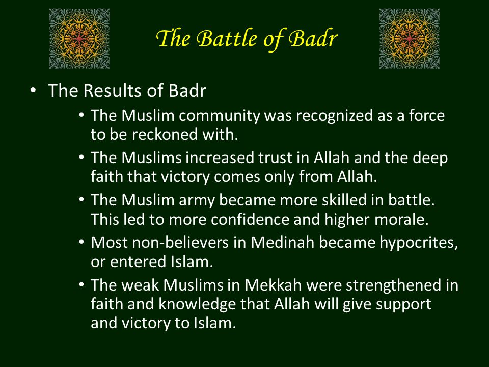 The Results of Badr The Muslim community was recognized as a force to be reckoned with.