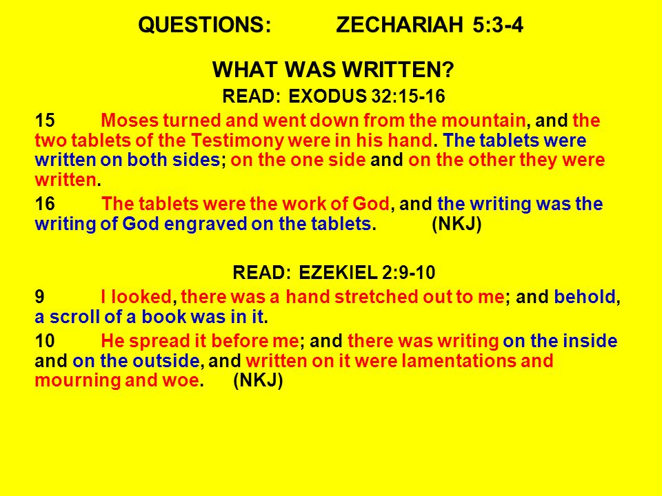 QUESTIONS:ZECHARIAH 5:3-4 WHAT WAS WRITTEN? READ:EXODUS 32:15-16 15Moses turned and went down from the mountain, and the two tablets of the Testimony