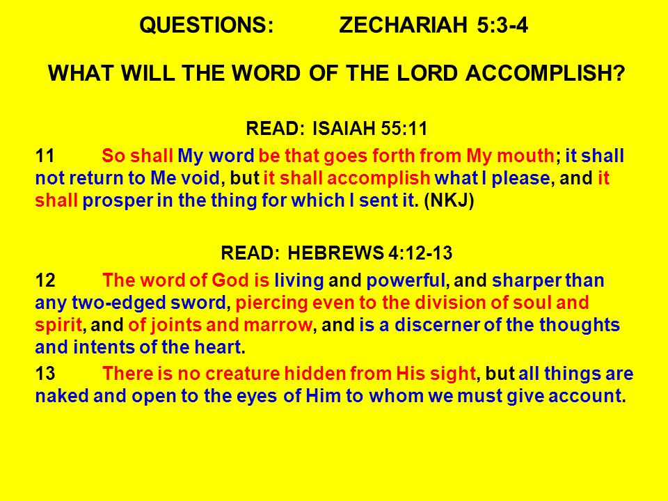 QUESTIONS:ZECHARIAH 5:3-4 WHAT WILL THE WORD OF THE LORD ACCOMPLISH? READ:ISAIAH 55:11 11So shall My word be that goes forth from My mouth; it shall n