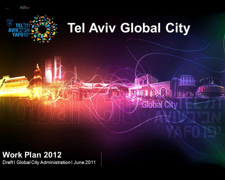 Tel Aviv Global City Work Plan 2012 Draft I Global City Administration I June 2011