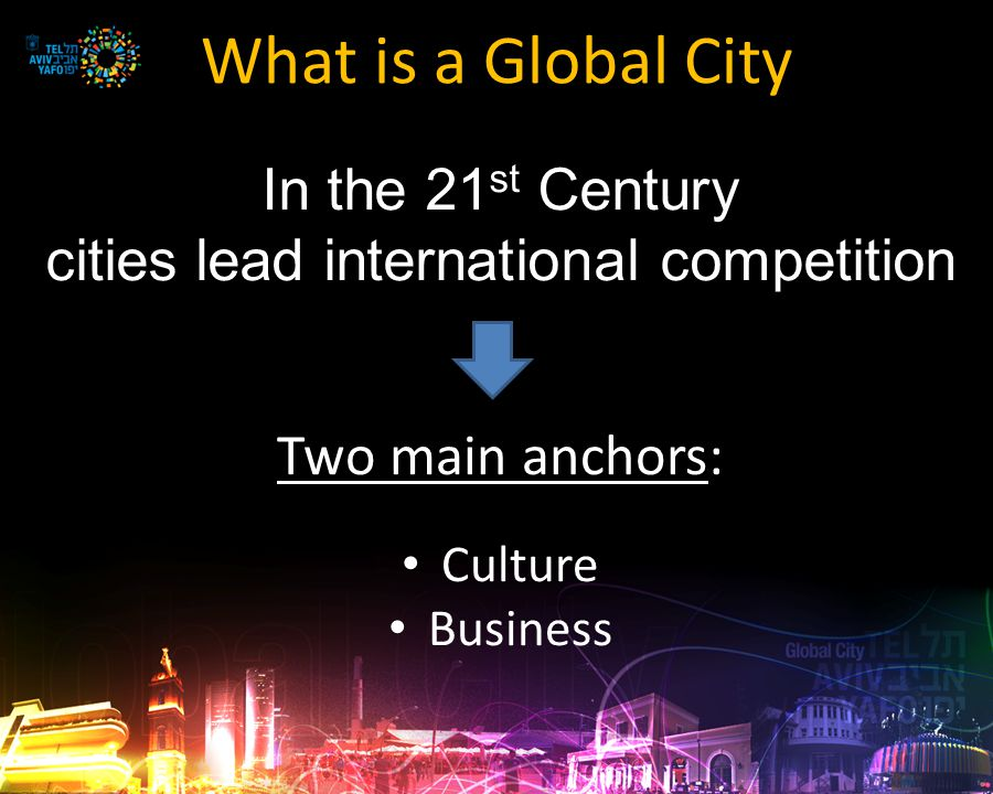 Mission Positioning Tel Aviv-Yafo as: an International Business Center based on existing strengths