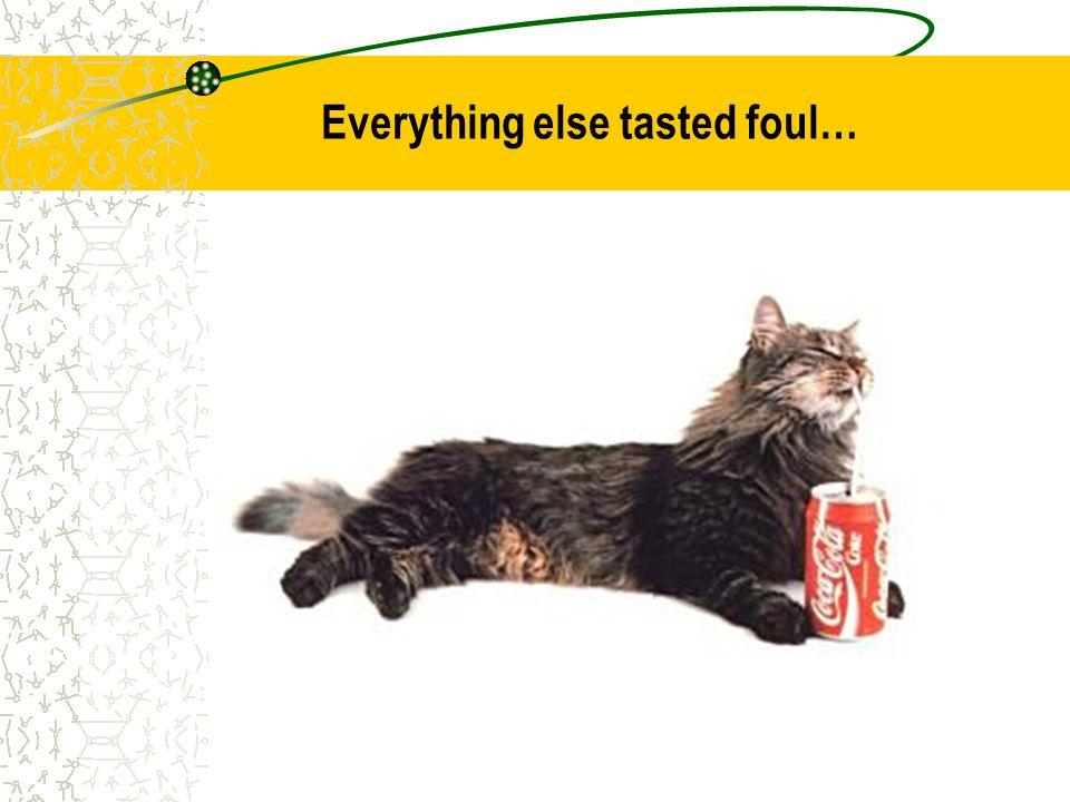 Everything else tasted foul…