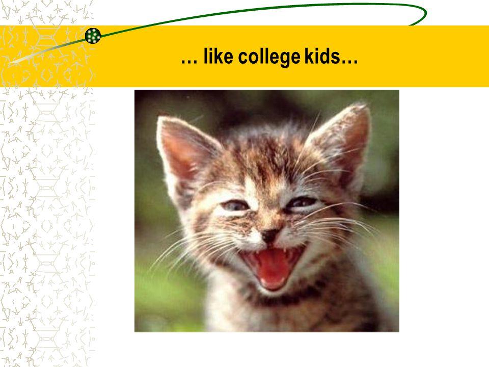 … like college kids…