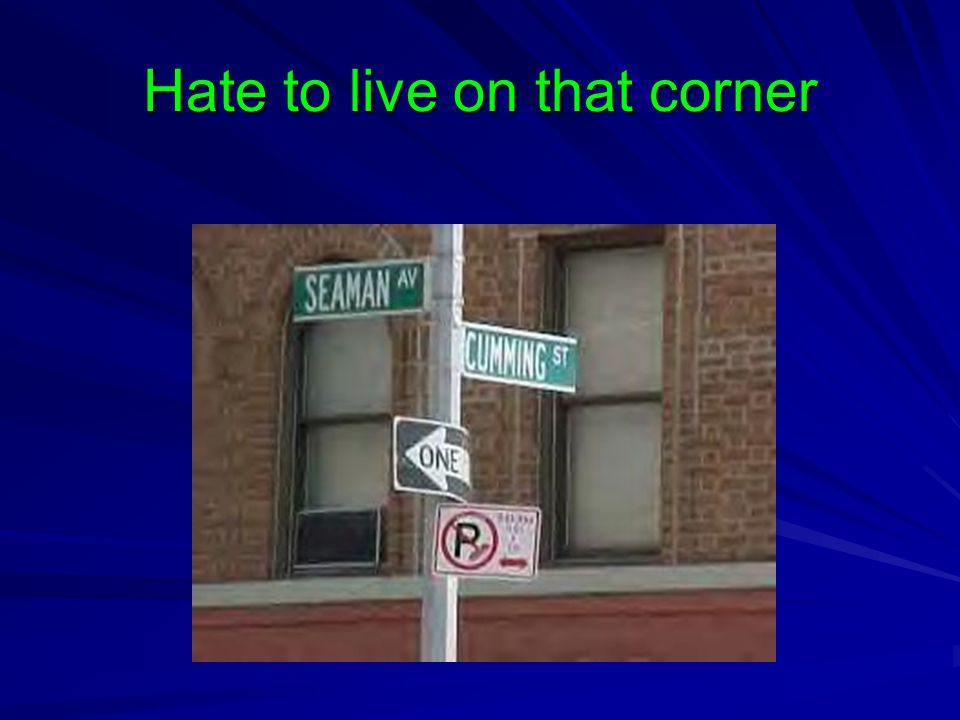 Hate to live on that corner