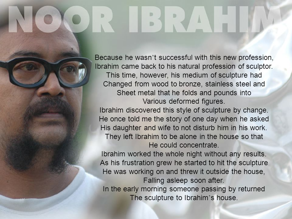 Because he wasn ' t successful with this new profession, Ibrahim came back to his natural profession of sculptor.