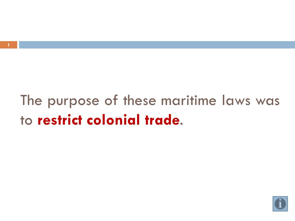 The purpose of these maritime laws was to restrict colonial trade. 1