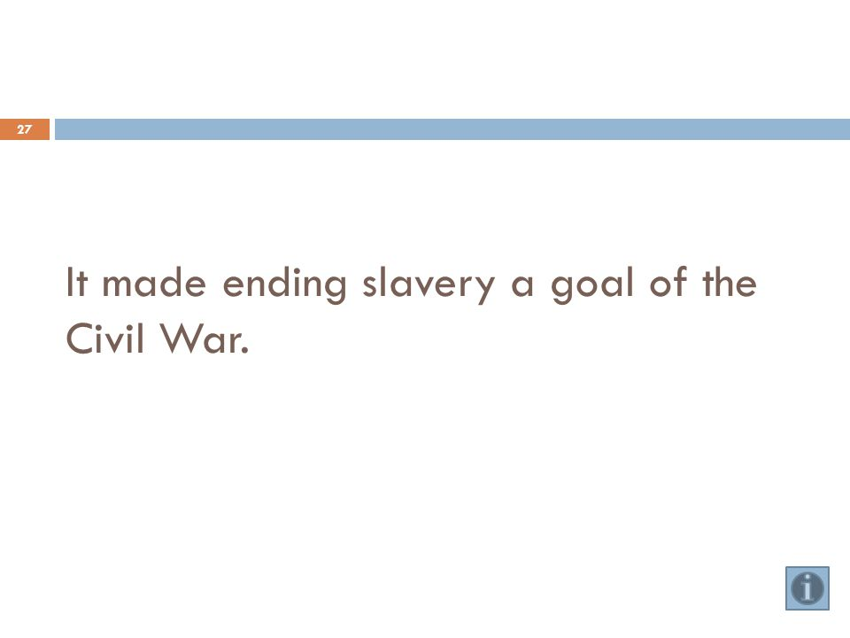 It made ending slavery a goal of the Civil War. 27