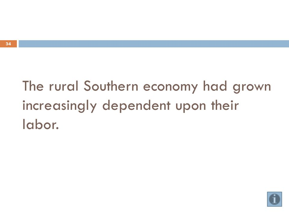 The rural Southern economy had grown increasingly dependent upon their labor. 34