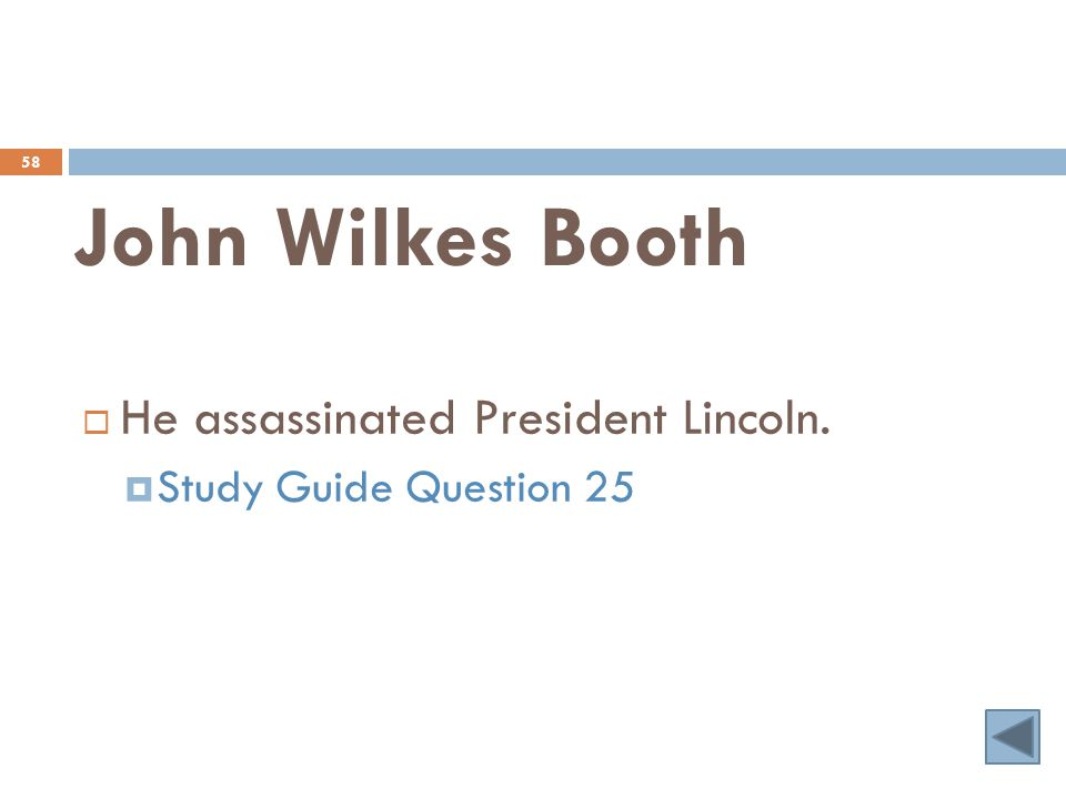 John Wilkes Booth 58  He assassinated President Lincoln.  Study Guide Question 25
