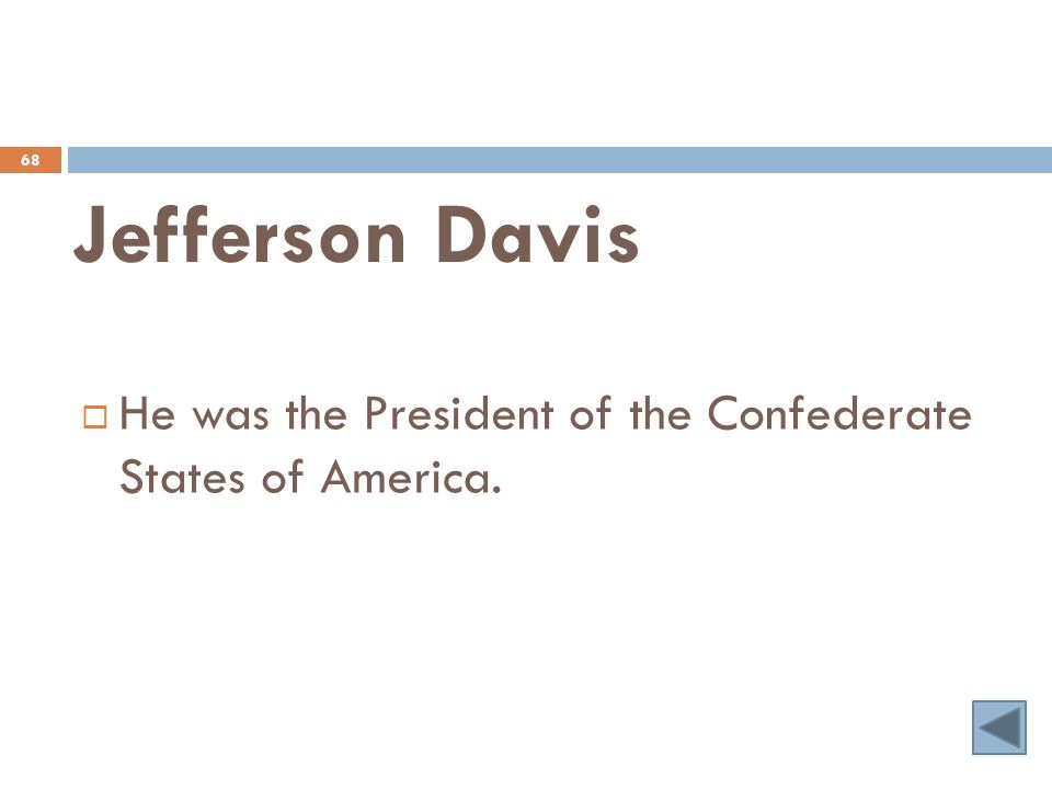 Jefferson Davis 68  He was the President of the Confederate States of America.